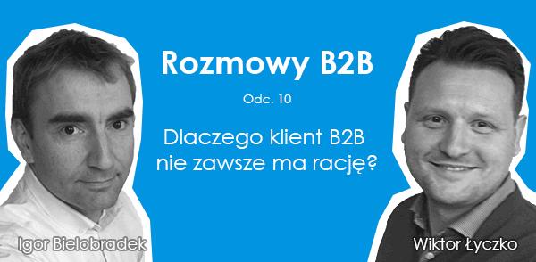 Podcast odc. 10: Dlaczego klient B2B nie zawsze ma rację?