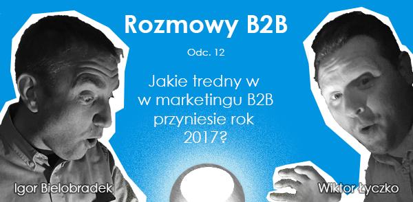 Podcast odc. 12: Jakie trendy w marketingu B2B przyniesie rok 2017?
