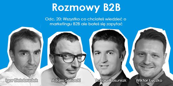 Wszystko co chciałeś wiedzieć o marketingu b2b...: Igor Bielobradek, Adam Sanocki, Łukasz Kosuniak, Wiktor Łyczko