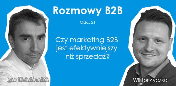 Podcast Rozmowy B2B: Czy Marketing B2B jest efektywniejszy niż sprzedaż