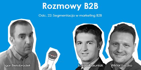 Podcast odc. 22: Segmentacja w marketingu B2B - Igor Bielobradek, Łukasz Kosuniak, Wiktor Łyczko