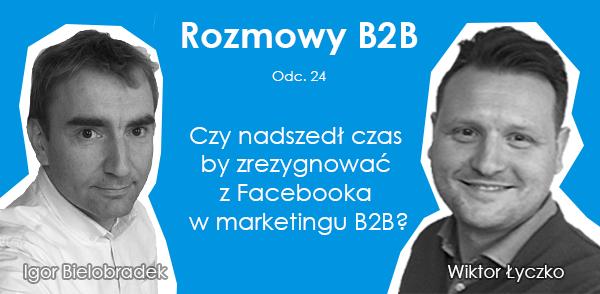 Czy nadszedł czas by zrezygnować z Facebooka w marketingu B2B?