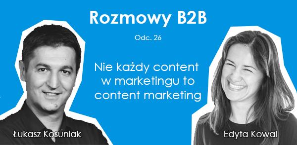 Łukasz Kosuniak, Edyta Kowal - Nie każdy content w markeitngu to content marketing